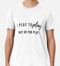 I play to play...do you? Men's Premium T-Shirt