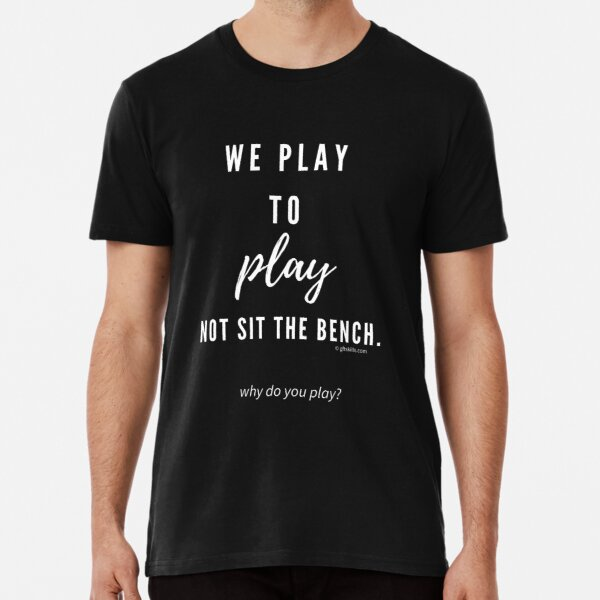 We play to play - why do you play? Premium T-Shirt