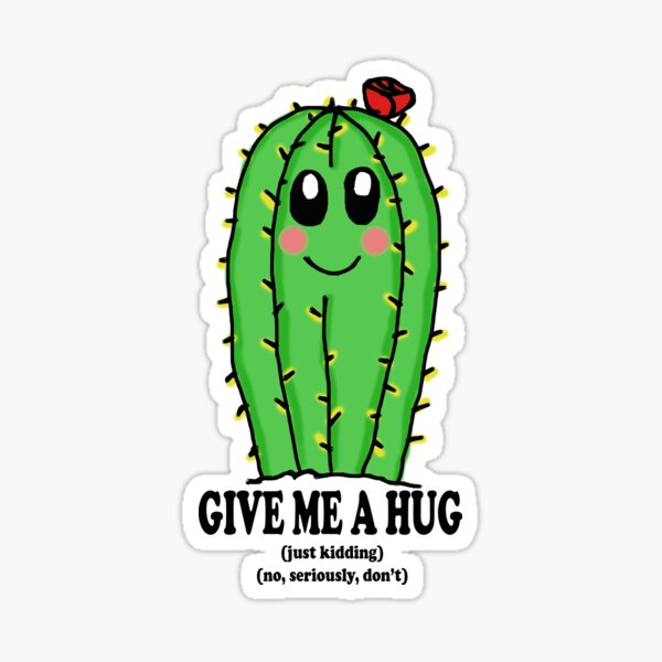 Give Me a Hug (Just Kidding) Sticker