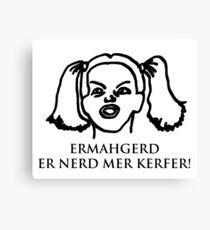 Ermahgerd Er Nerd Mer Kerfer! Ermahgerd Girl. Oh My God I Need My Coffee!! Canvas Print