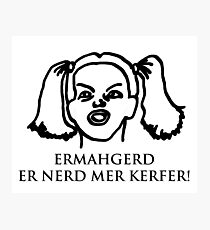 Ermahgerd Er Nerd Mer Kerfer! Ermahgerd Girl. Oh My God I Need My Coffee!! Photographic Print