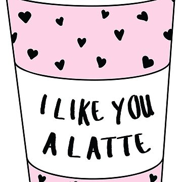 I Like You A Latte ♡ Trendy/Hipster/Tumblr Meme by saintlovely