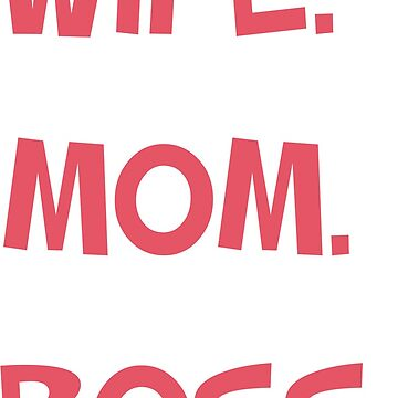 Wife. Mom. Boss. - Funny Phrases by culturageekstor