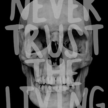 Never trust the living.  by nimbus-nought