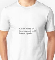 Run like there's no tomorrow and you'll have no regrets Unisex T-Shirt