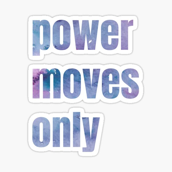 Power Moves Only Sticker