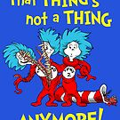 That Thing's Not A Thing Anymore! by Made With Awesome