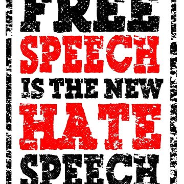 FREE SPEECH IS THE NEW HATE SPEECH by Calgacus