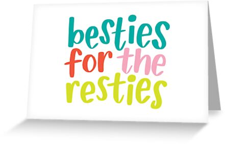 'Besties for the Restie' Greeting Card by BlueZillion