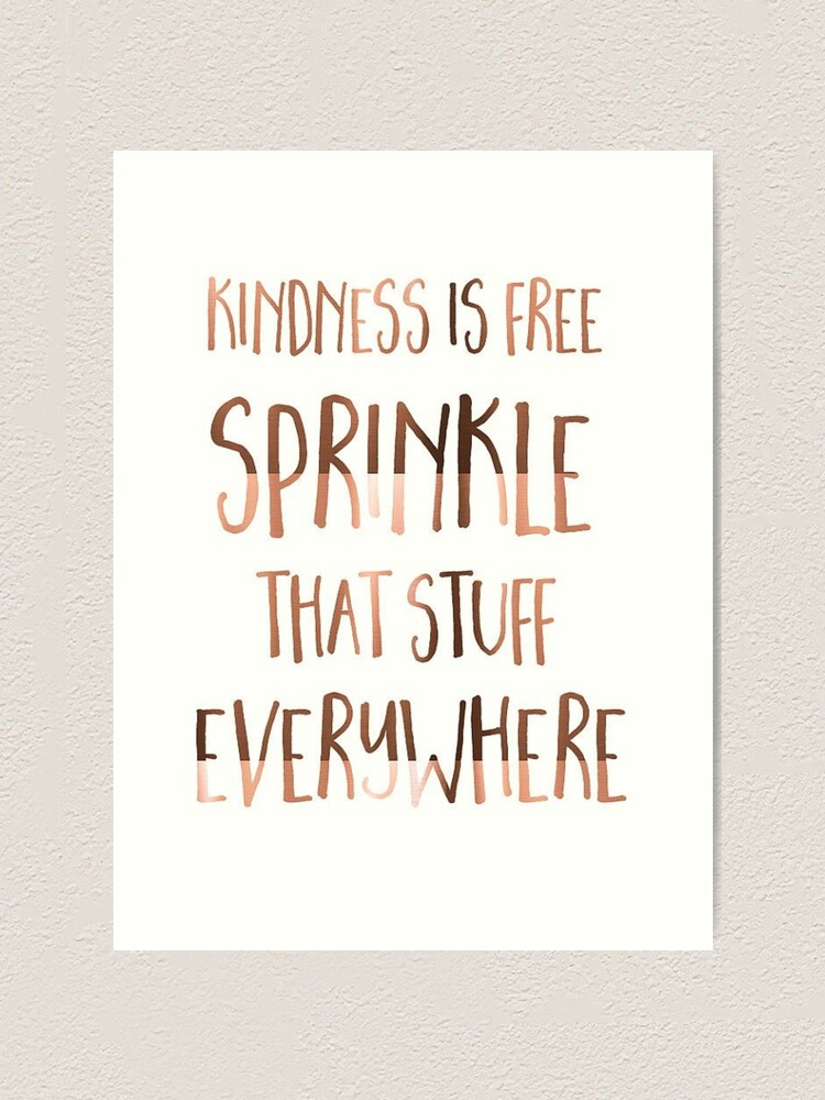 Kindness Is Free Sprinkle That Stuff Everywhere Art Print By Memesense Redbubble