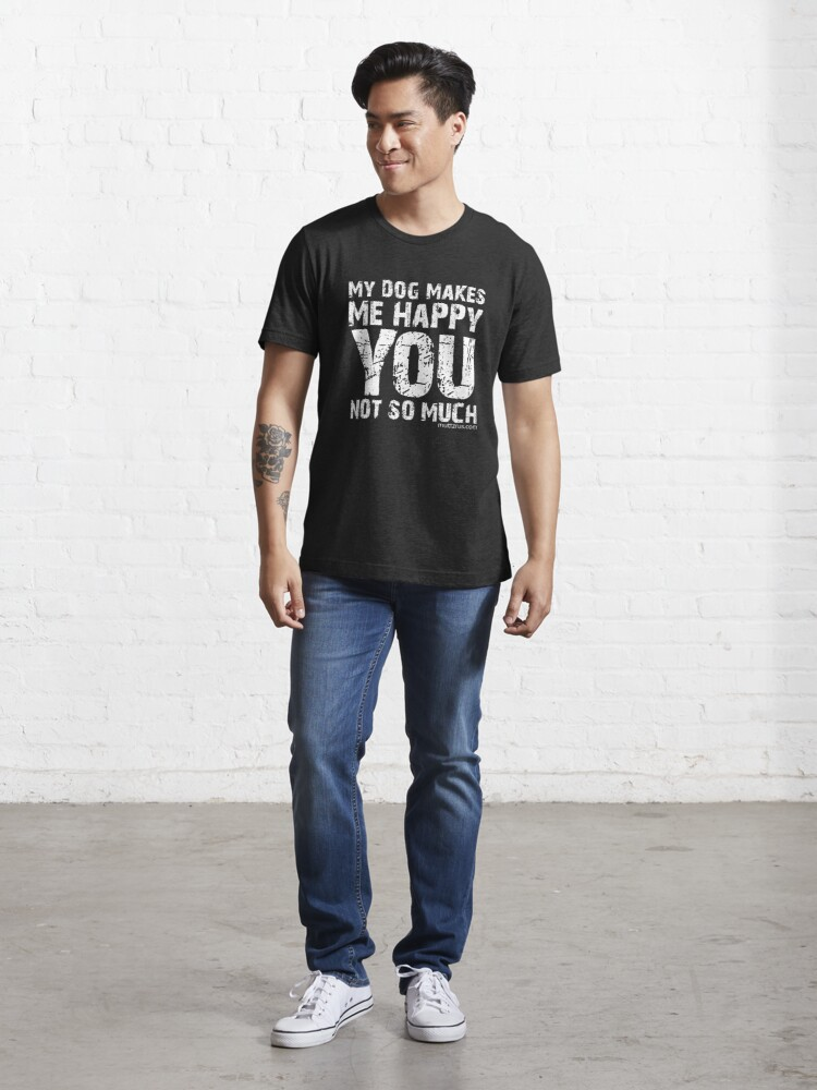Alternate view of My Dog Makes Me Happy You Not So Much (White Text) Essential T-Shirt