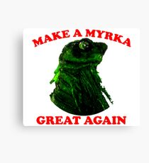 Make A Myrka Great Again Canvas Print