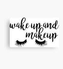 Wake Up and Makeup Canvas Print