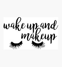 Wake Up and Makeup Photographic Print
