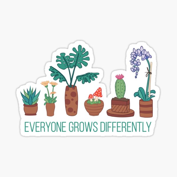 Everyone Grows Differently Sticker