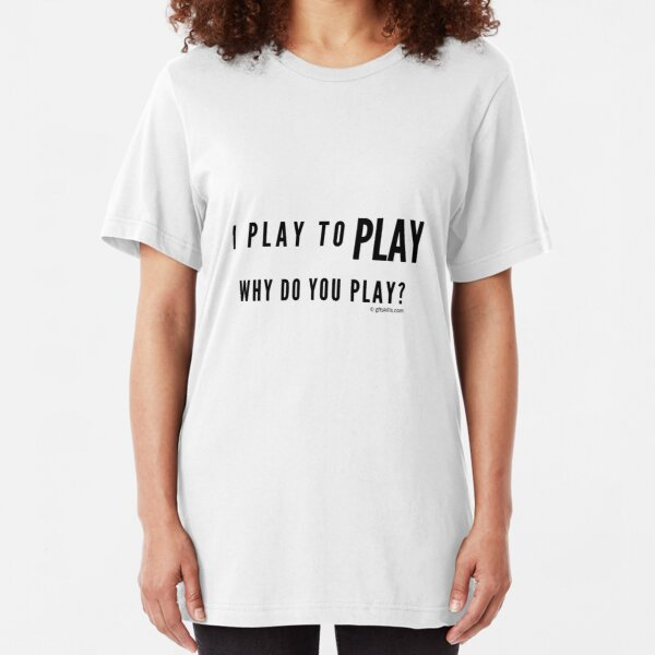 I Play to Play - Plain Text Slim Fit T-Shirt