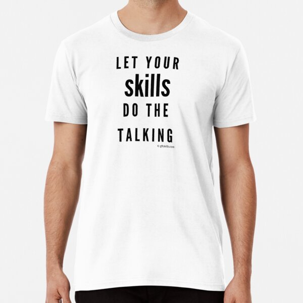 Let your skills do the talking - plain text Premium T-Shirt