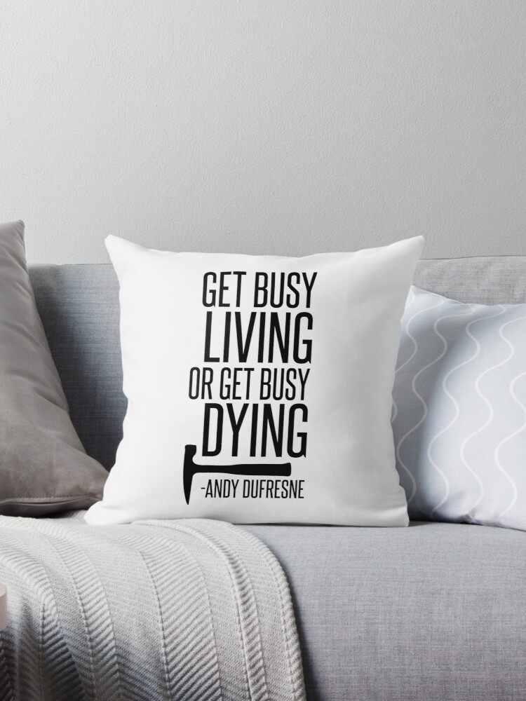 Get Busy Living Or Get Busy Dying Throw Pillow By Sparksgraphics Redbubble