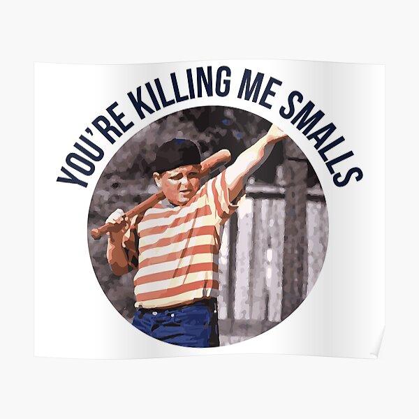 You're Killing Me Smalls - Sandlot Poster