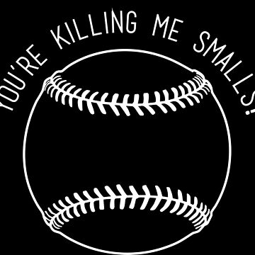 You're Killing Me Smalls - The Sandlot by SparksGraphics