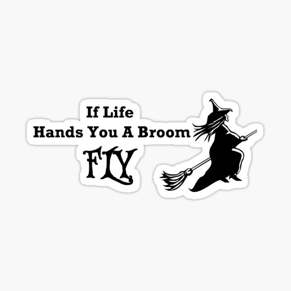 """Flying Witch """"If Life Hands You A Broom, FLY Sticker"""