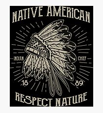 Native American Respect Nature - Indigenous T Shirt Photographic Print