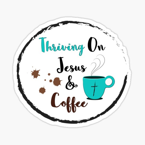 Thriving on Jesus & Coffee Sticker