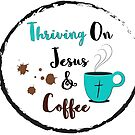 Thriving on Jesus & Coffee by Bexxadoodles