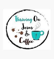Thriving on Jesus & Coffee Photographic Print