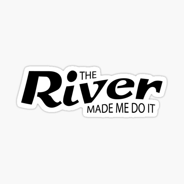 The River Made Me Do It Kayak Tubing Funny Gif Sticker