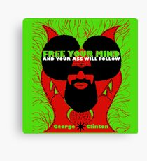 Free  Your Mind And Your A** Will Follow, Said George Clinton Canvas Print