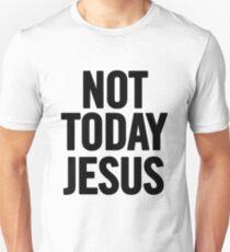 Not Today Jesus Unisex T-Shirt