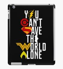 You can't save the World alone HEROES iPad Case/Skin