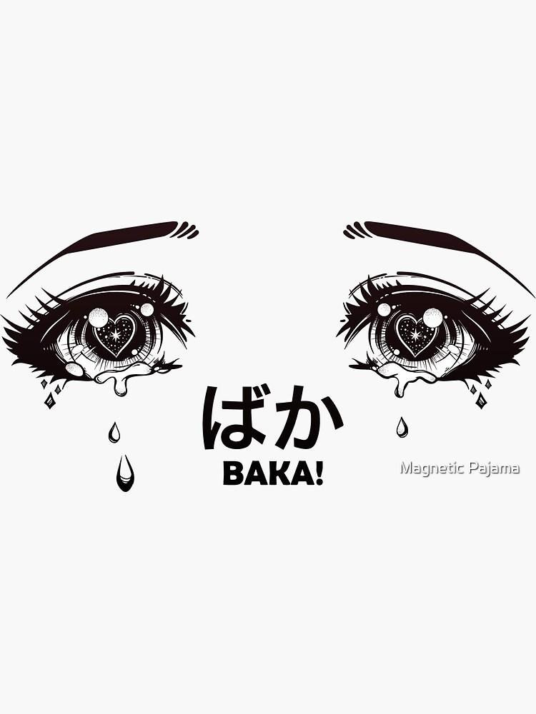 """Crying Eyes from Manga or Anime Shouting """"Baka!"""" by MagneticMama"""