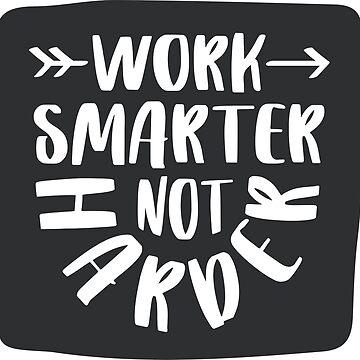 Work Smarter by lefrick