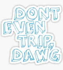 Dont Even Trip, Dawg Sticker