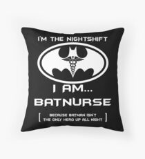 I'm The Nightshift. I Am BatNurse T-Shirt Throw Pillow