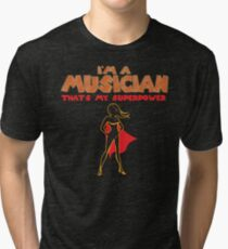 THAT IS MY SUPERPOWER HEROINE SERIES -  MUSICIAN Tri-blend T-Shirt