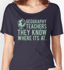 Geography Teachers Know Where It's At Women's Relaxed Fit T-Shirt