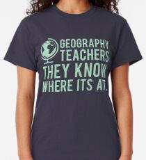 Geography Teachers Know Where It's At Classic T-Shirt