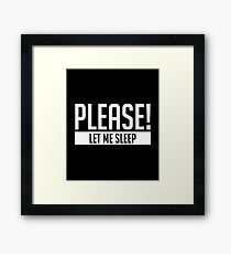 Please! Let Me Sleep - Lazy Laziness Inactive Idle Vacant Sleep Rest Tired Slow Dull Passive Framed Print