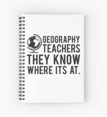 Geography Teachers Know Where Its At Spiral Notebook
