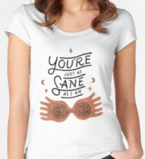 You're Just As Sane As I Am Women's Fitted Scoop T-Shirt