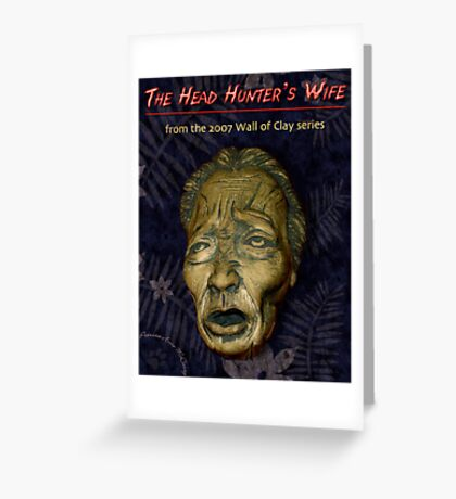 """WALL of CLAY: """"The Head Hunter's Wife"""" Greeting Card"""