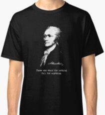 Alexander Hamilton Quote. Classic T-Shirt