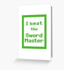 I Beat the Sword Master Greeting Card