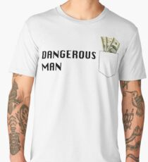 Dangerous Man with Some Money in My Pocket Men's Premium T-Shirt