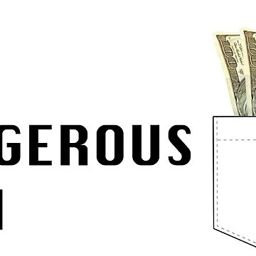 Dangerous Man with Some Money in My Pocket by thelanajackson