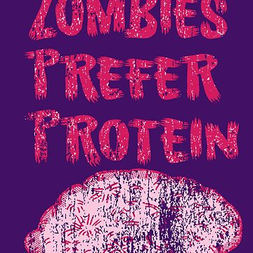 Zombies Prefer Protein by Rajee