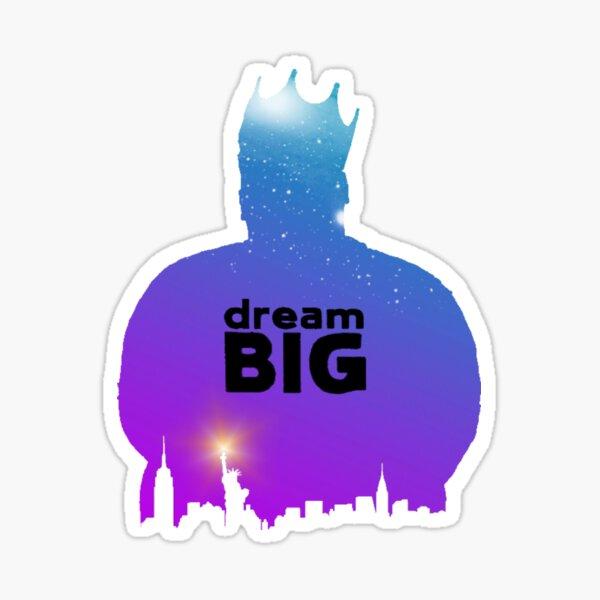 Dream BIG. Sticker